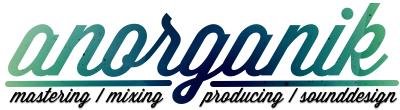 anorganik mastering | +36 70 333 99 06 | + 49 1 57 79 12 99 00 | mastering@anorganik.net